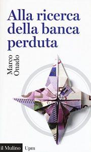 Libro Alla ricerca della banca perduta di Marco Onado