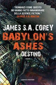 Libro Babylon's Ashes. Il destino (Fanucci Editore)