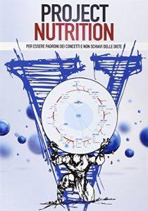 Libro Project nutrition. Per essere padroni dei concetti e non schiavi delle diete